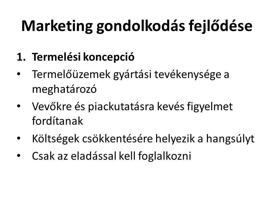 Marketing gondolkodás fejlődése 1.Termelési koncepció • Termelőüzemek gyártási tevékenysége a meghatározó • Vevőkre és piackutatásra kevés figyelmet f