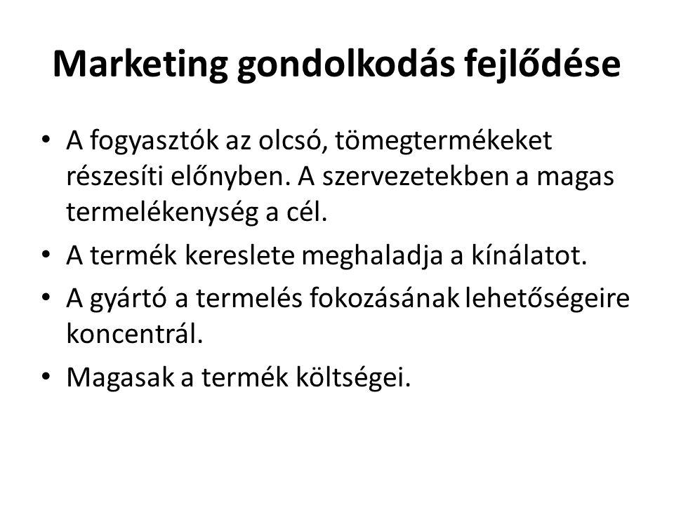 Marketing gondolkodás fejlődése • A fogyasztók az olcsó, tömegtermékeket részesíti előnyben. A szervezetekben a magas termelékenység a cél. • A termék