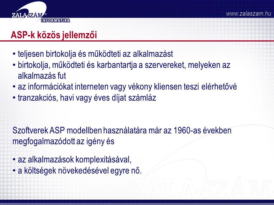 ASP-k közös jellemzői • teljesen birtokolja és működteti az alkalmazást • birtokolja, működteti és karbantartja a szervereket, melyeken az alkalmazás fut • az információkat interneten vagy vékony kliensen teszi elérhetővé • tranzakciós, havi vagy éves díjat számláz Szoftverek ASP modellben használatára már az 1960-as években megfogalmazódott az igény és • az alkalmazások komplexitásával, • a költségek növekedésével egyre nő.