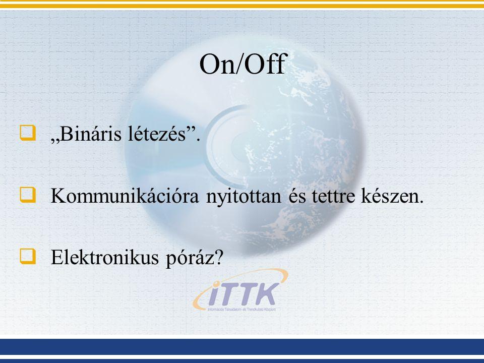 """On/Off  """"Bináris létezés .  Kommunikációra nyitottan és tettre készen.  Elektronikus póráz?"""