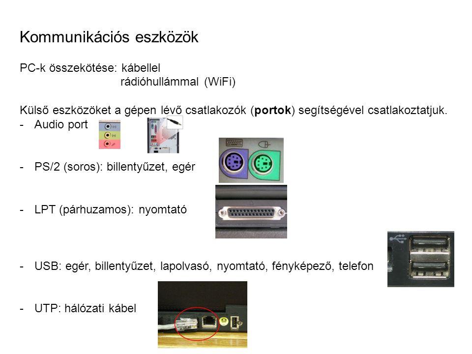 Kommunikációs eszközök PC-k összekötése: kábellel rádióhullámmal (WiFi) Külső eszközöket a gépen lévő csatlakozók (portok) segítségével csatlakoztatjuk.