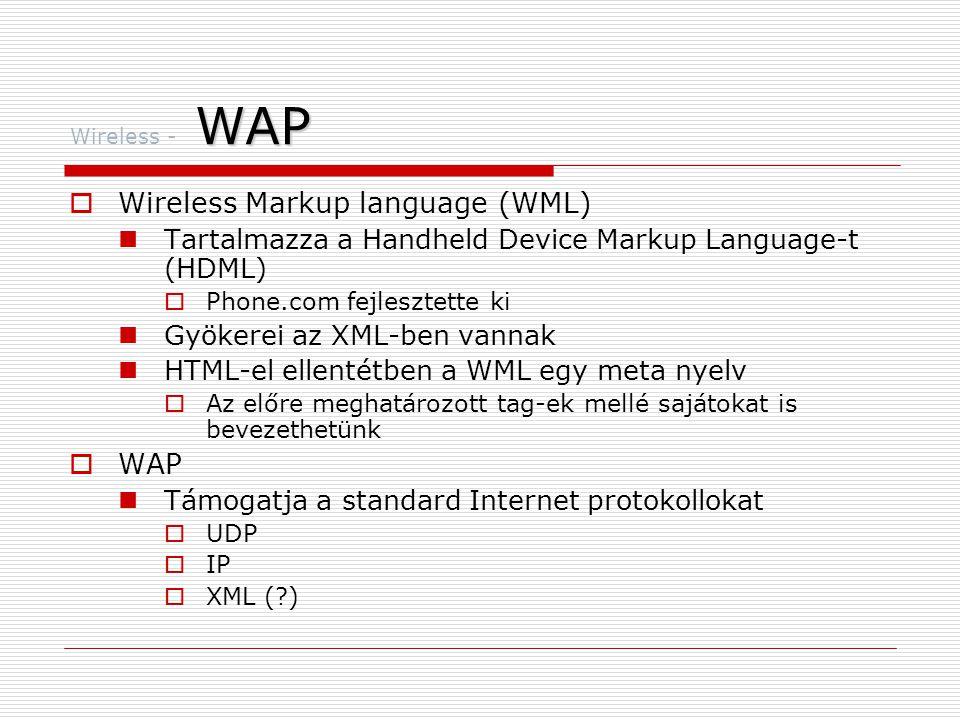 WAP Wireless - WAP  Átviteli sebesség 14.4 Kbps vagy kevesebb  Tervezési szempontok:  Átviteli sebesség  Méret és olvashatóság  Navigálhatóság  Többnyire szöveges módú  Lapokat általában 150x150 pixelre optimalizálják  Navigálás nehézkes görgetés gombok (scroll keys) segítségével történik