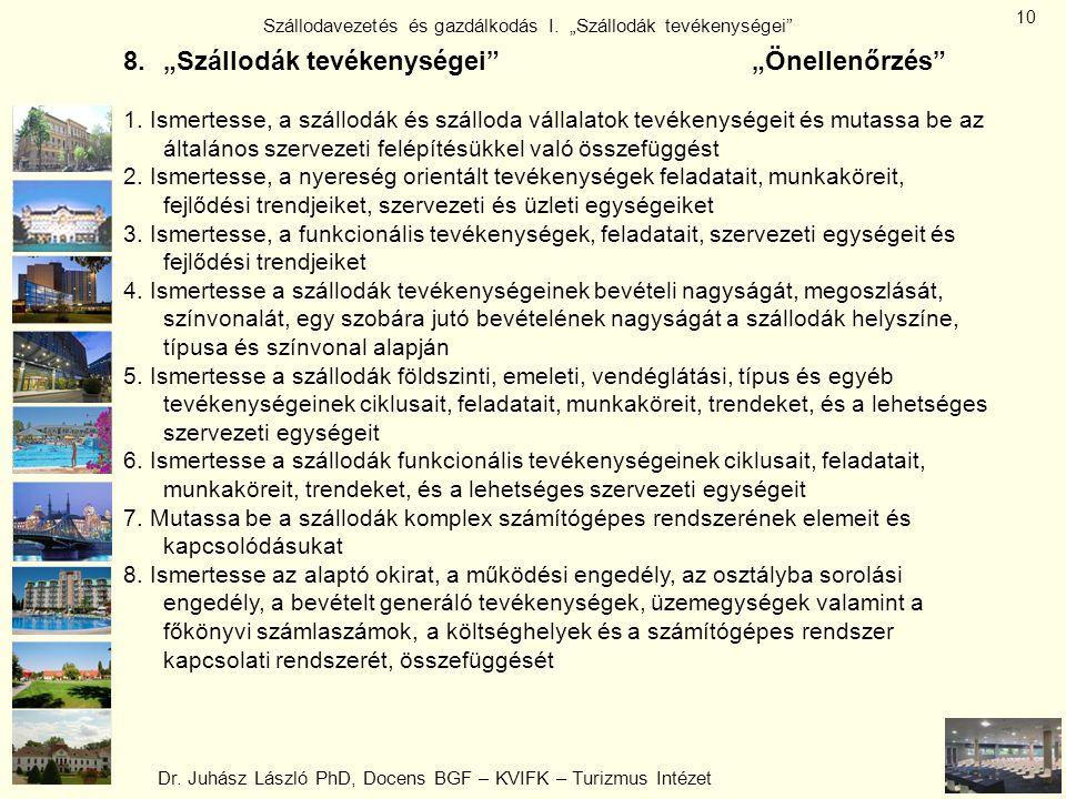 """Dr. Juhász László PhD, Docens BGF – KVIFK – Turizmus Intézet Szállodavezetés és gazdálkodás I. """"Szállodák tevékenységei"""" 10 8.""""Szállodák tevékenységei"""