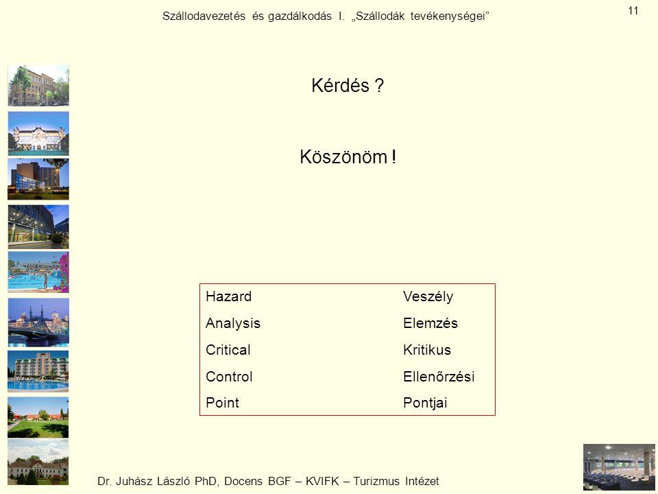 """Dr. Juhász László PhD, Docens BGF – KVIFK – Turizmus Intézet Szállodavezetés és gazdálkodás I. """"Szállodák tevékenységei"""" 11 Kérdés ? Köszönöm ! Hazard"""