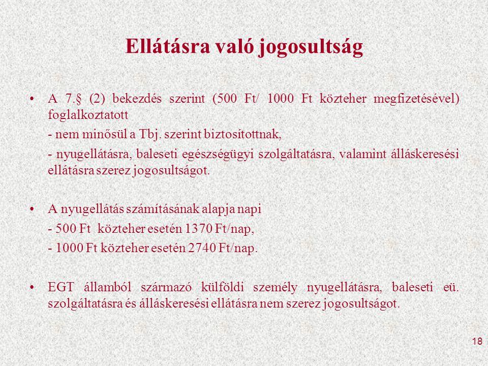 18 Ellátásra való jogosultság •A 7.§ (2) bekezdés szerint (500 Ft/ 1000 Ft közteher megfizetésével) foglalkoztatott - nem minősül a Tbj.