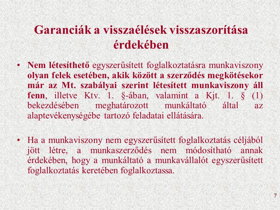 7 Garanciák a visszaélések visszaszorítása érdekében •Nem létesíthető egyszerűsített foglalkoztatásra munkaviszony olyan felek esetében, akik között a szerződés megkötésekor már az Mt.