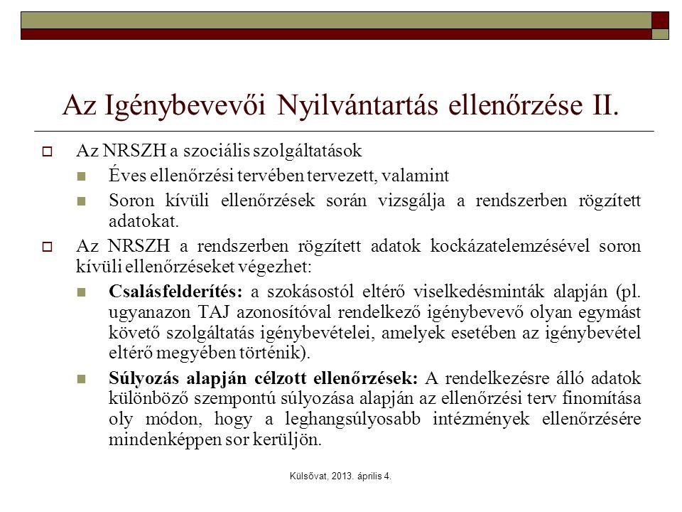 Külsővat, 2013. április 4. Az Igénybevevői Nyilvántartás ellenőrzése II.  Az NRSZH a szociális szolgáltatások  Éves ellenőrzési tervében tervezett,