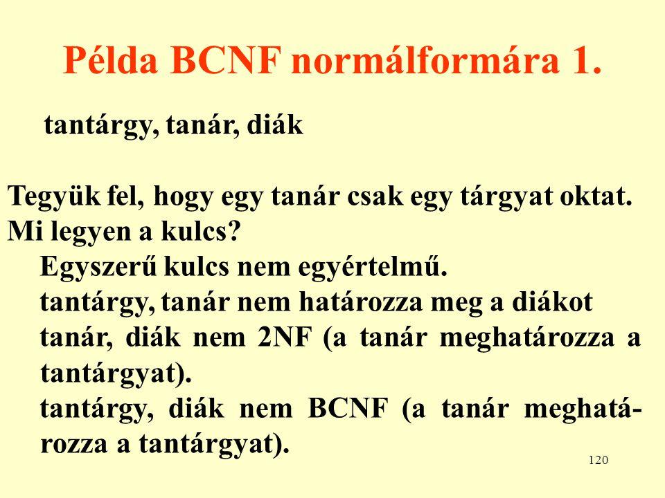 121 Példa BCNF normálformára 2.Anomália: törléskor eltűnik, hogy egy tanár milyen tárgyat tanít.