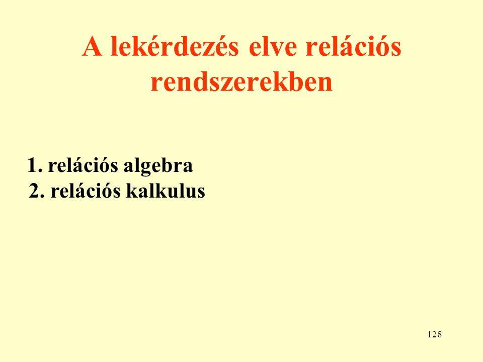 129 A relációs algebra 1.Alapműveletek: 1. Unió: R  S 2.