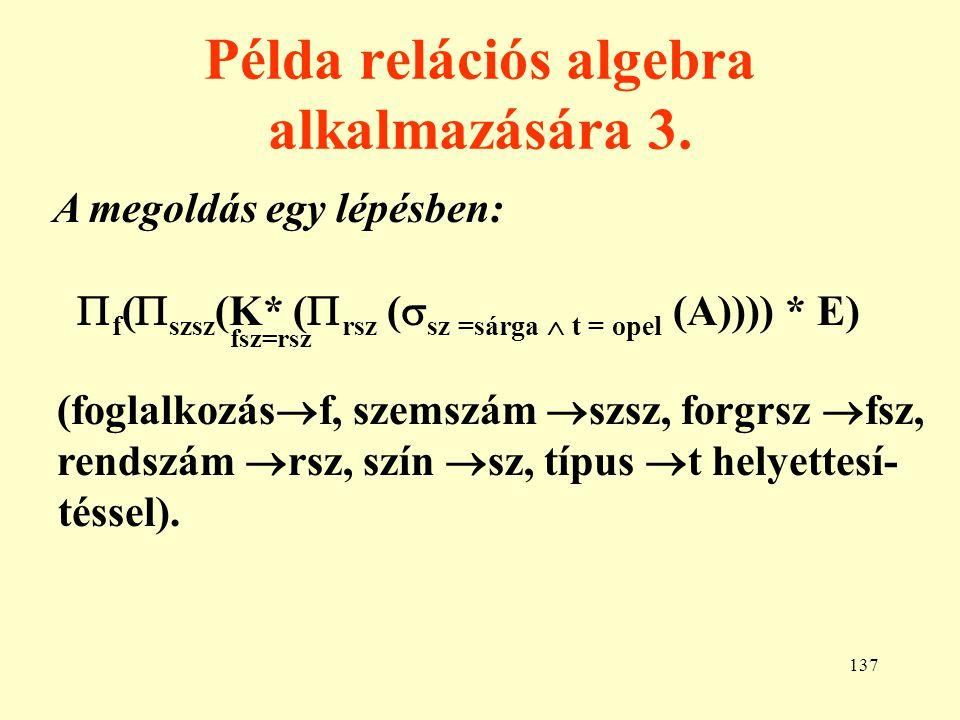 138 A relációs kalkulus 1.Létezik sor- és oszlopkalkulus, mi csak az előb- bivel foglalkozunk.