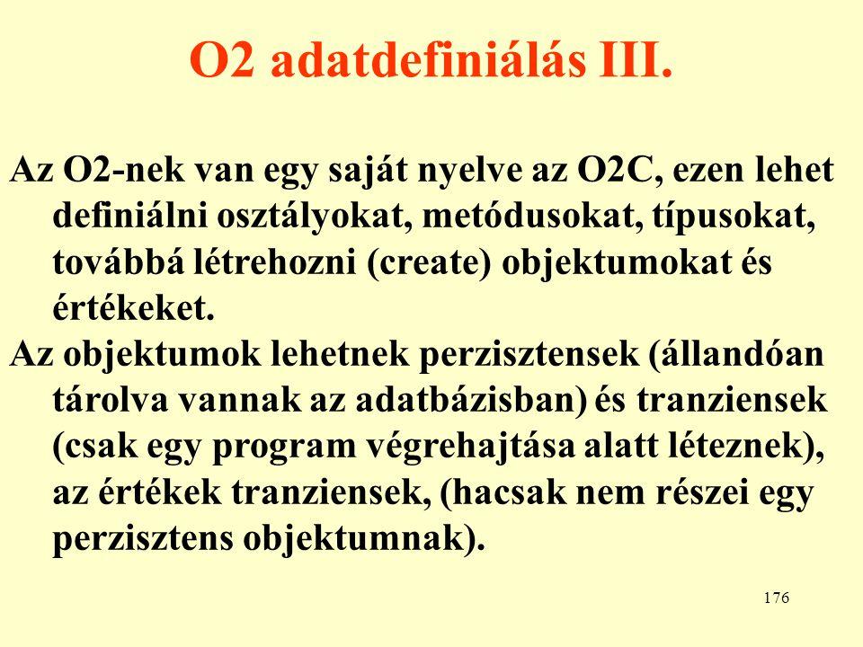 177 O2 adatdefiniálás példa type telefon: tuple (körzetszám: integer, telefonszám: integer); class személy: type tuple(név: tuple (vezetéknév:string, keresztnév:string), szülinap: Date,...