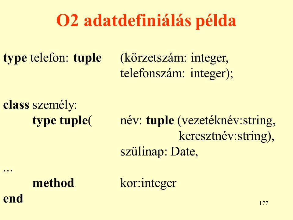 178 Az O2 adatmanipulálás Adatmanipulálási lehetőségek: •az O2SQL lekérdező- és az O2C program nyelv, •beágyazott pl.
