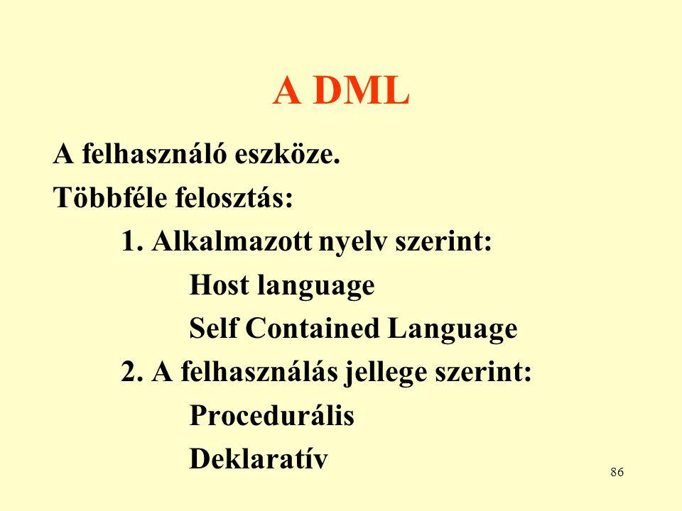 87 Host Language (Beépített, beágyazott nyelvű) rendszerek Egy korábban ismert magas szintű nyelvet használnak.