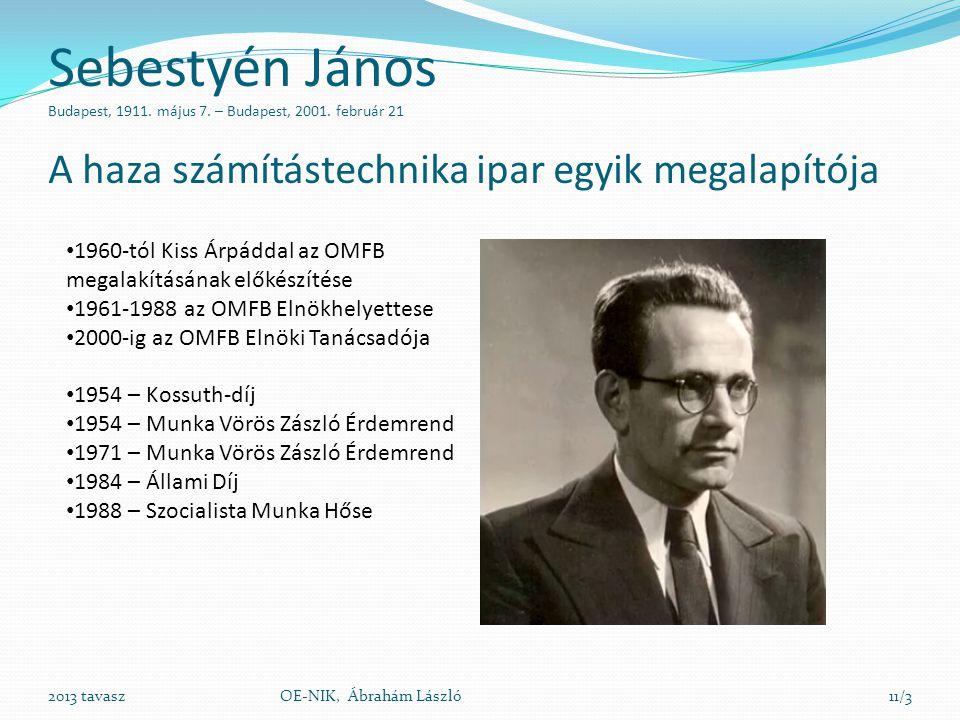 Sebestyén János Budapest, 1911. május 7. – Budapest, 2001. február 21 A haza számítástechnika ipar egyik megalapítója 2013 tavaszOE-NIK, Ábrahám Lászl