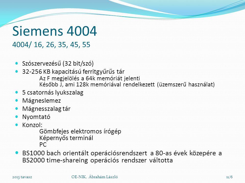 Siemens 4004 4004/ 16, 26, 35, 45, 55  Szószervezésű (32 bit/szó)  32-256 KB kapacitású ferritgyűrűs tár Az F megjelölés a 64k memóriát jelenti Késő