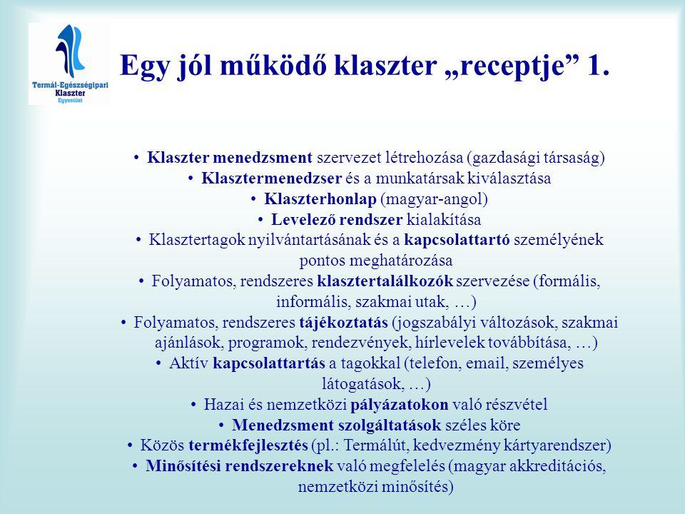 """Egy jól működő klaszter """"receptje"""" 1. •Klaszter menedzsment szervezet létrehozása (gazdasági társaság) •Klasztermenedzser és a munkatársak kiválasztás"""