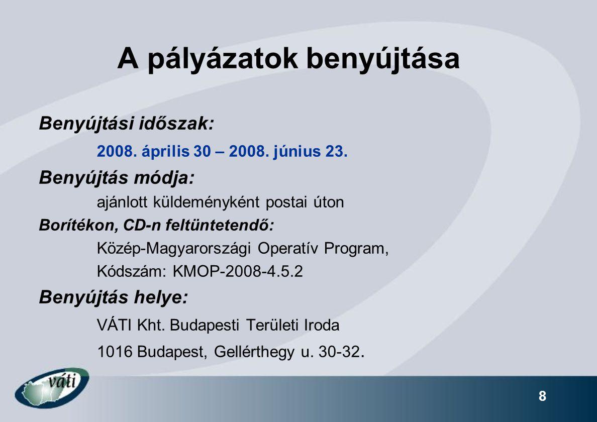 8 A pályázatok benyújtása Benyújtási időszak: 2008.