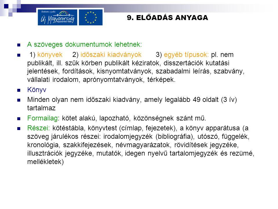 9. ELŐADÁS ANYAGA  A szöveges dokumentumok lehetnek:  1) könyvek2) időszaki kiadványok3) egyéb típusok: pl. nem publikált, ill. szűk körben publikál