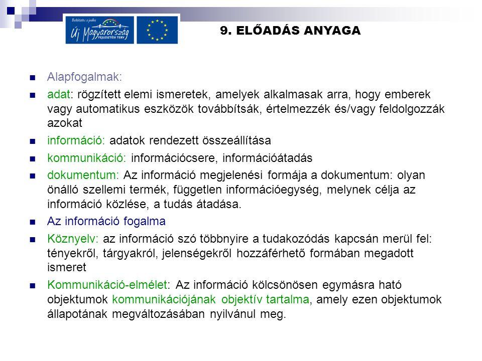 9. ELŐADÁS ANYAGA  Alapfogalmak:  adat: rögzített elemi ismeretek, amelyek alkalmasak arra, hogy emberek vagy automatikus eszközök továbbítsák, érte