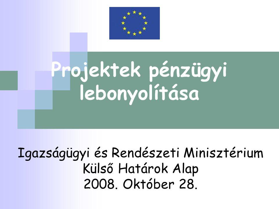 Projektek pénzügyi lebonyolítása Igazságügyi és Rendészeti Minisztérium Külső Határok Alap 2008. Október 28.