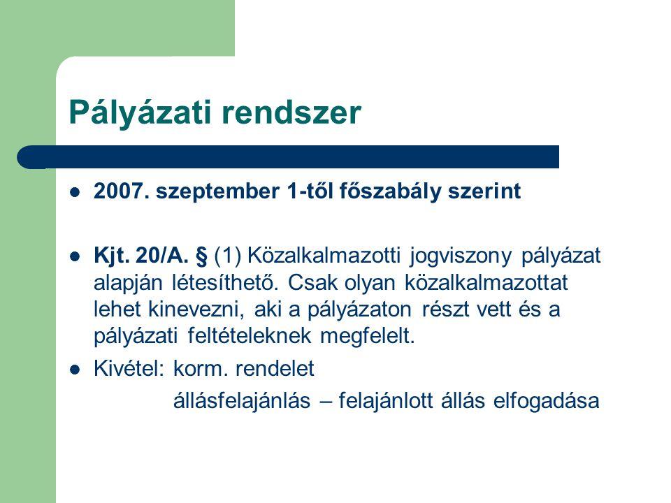 Pályázati rendszer  2007. szeptember 1-től főszabály szerint  Kjt. 20/A. § (1) Közalkalmazotti jogviszony pályázat alapján létesíthető. Csak olyan k