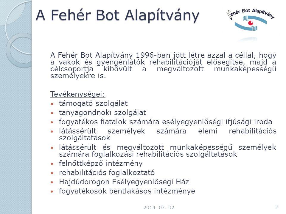 A Fehér Bot Alapítvány A Fehér Bot Alapítvány 1996-ban jött létre azzal a céllal, hogy a vakok és gyengénlátók rehabilitációját elősegítse, majd a célcsoportja kibővült a megváltozott munkaképességű személyekre is.