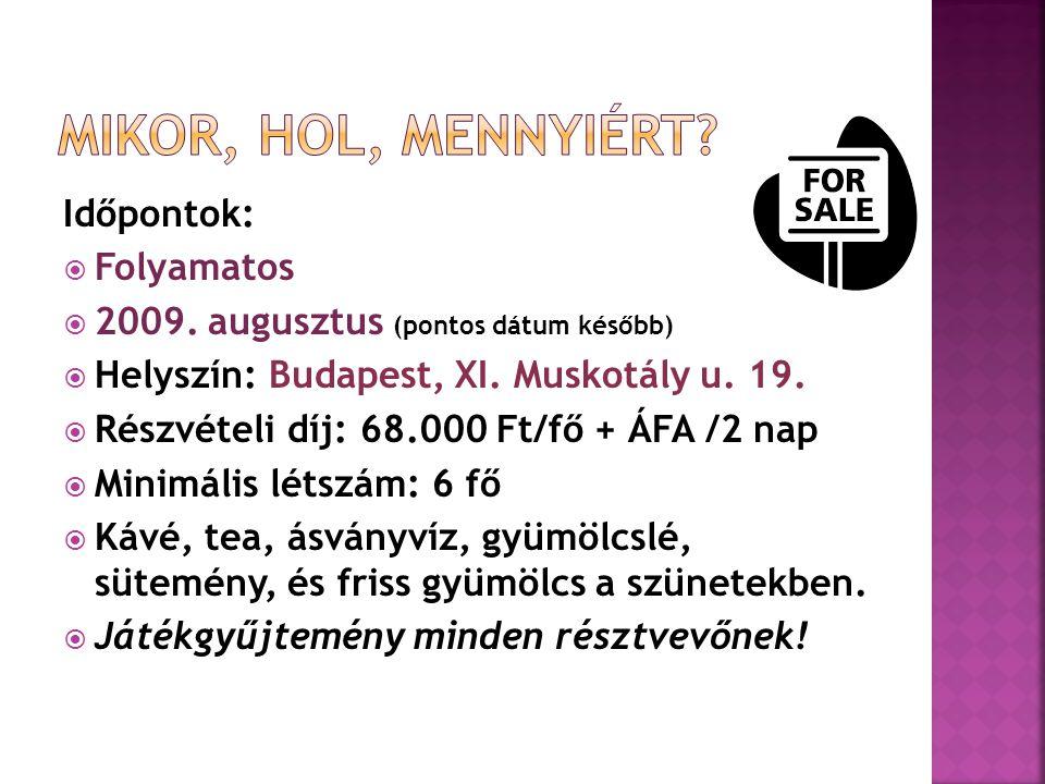 Időpontok:  Folyamatos  2009. augusztus (pontos dátum később)  Helyszín: Budapest, XI. Muskotály u. 19.  Részvételi díj: 68.000 Ft/fő + ÁFA /2 nap