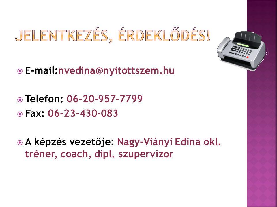  E-mail:nvedina@nyitottszem.hu  Telefon: 06-20-957-7799  Fax: 06-23-430-083  A képzés vezetője: Nagy-Viányi Edina okl. tréner, coach, dipl. szuper