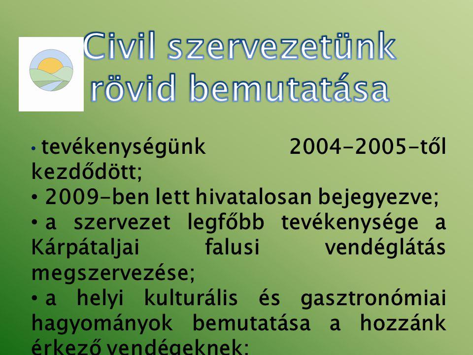 • tevékenységünk 2004-2005-től kezdődött; • 2009-ben lett hivatalosan bejegyezve; • a szervezet legfőbb tevékenysége a Kárpátaljai falusi vendéglátás