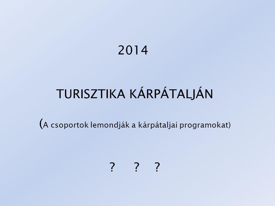 2014 TURISZTIKA KÁRPÁTALJÁN ( A csoportok lemondják a kárpátaljai programokat) ? ? ?