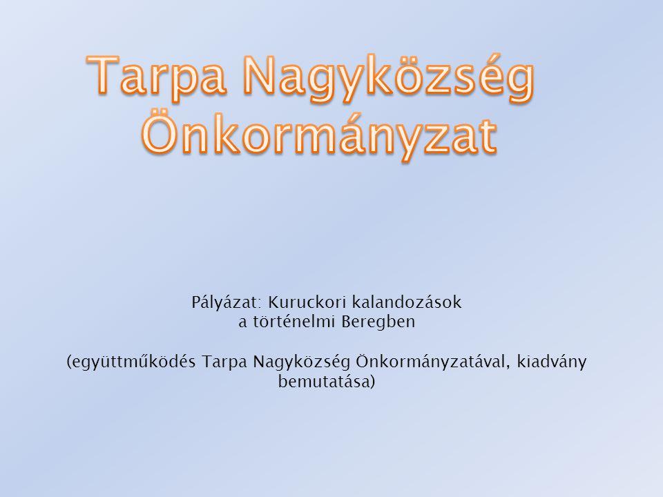 Pályázat: Kuruckori kalandozások a történelmi Beregben (együttműködés Tarpa Nagyközség Önkormányzatával, kiadvány bemutatása)