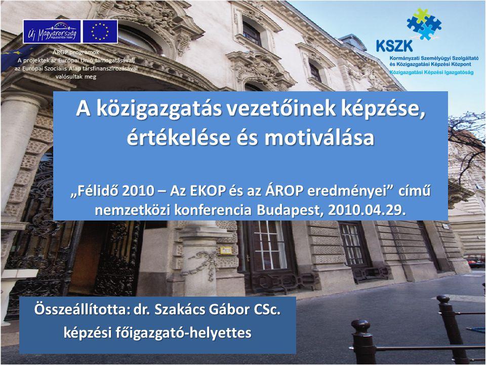 """A közigazgatás vezetőinek képzése, értékelése és motiválása """"Félidő 2010 – Az EKOP és az ÁROP eredményei című nemzetközi konferencia Budapest, 2010.04.29."""
