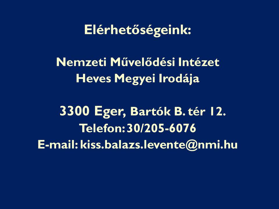 Elérhetőségeink: Nemzeti Művelődési Intézet Heves Megyei Irodája 3300 Eger, Bartók B. tér 12. Telefon: 30/205-6076 E-mail: kiss.balazs.levente@nmi.hu