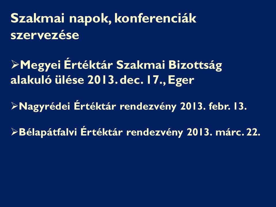 Szakmai napok, konferenciák szervezése  Megyei Értéktár Szakmai Bizottság alakuló ülése 2013. dec. 17., Eger  Nagyrédei Értéktár rendezvény 2013. fe