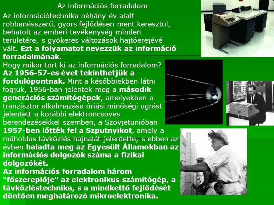 Az információs forradalom Az információtechnika néhány év alatt robbanásszerű, gyors fejlődésen ment keresztül, behatolt az emberi tevékenység minden