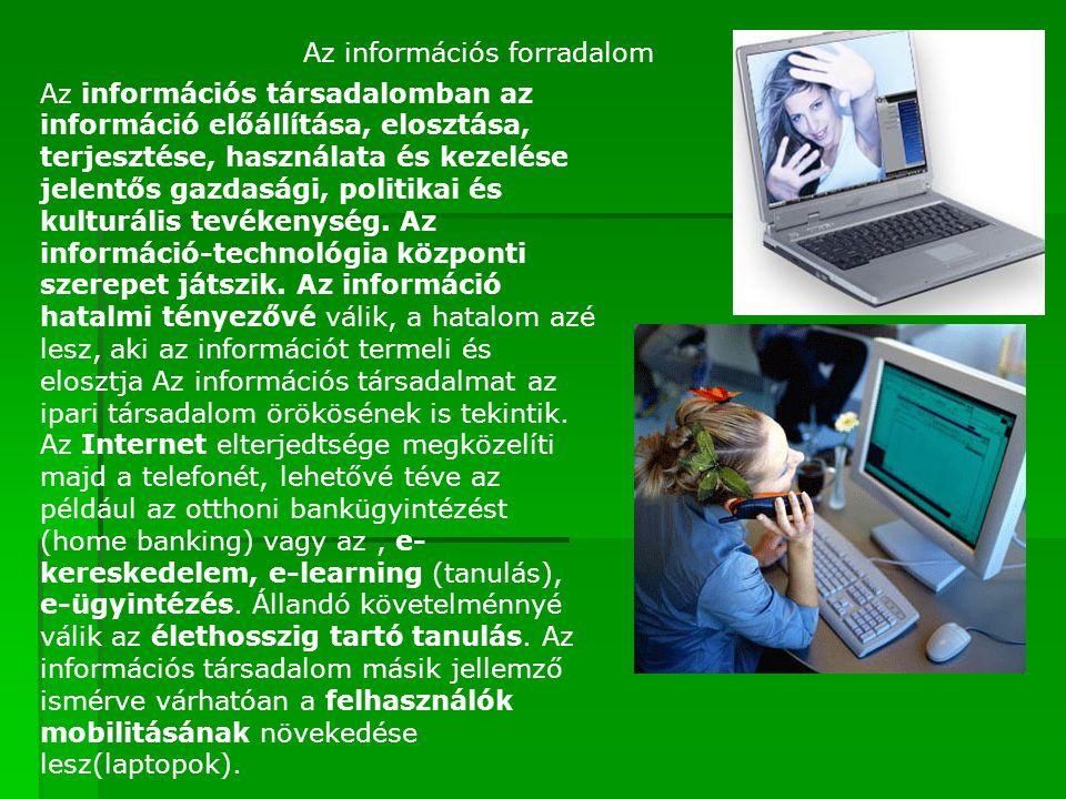 Az információs forradalom Az információs társadalomban az információ előállítása, elosztása, terjesztése, használata és kezelése jelentős gazdasági, p