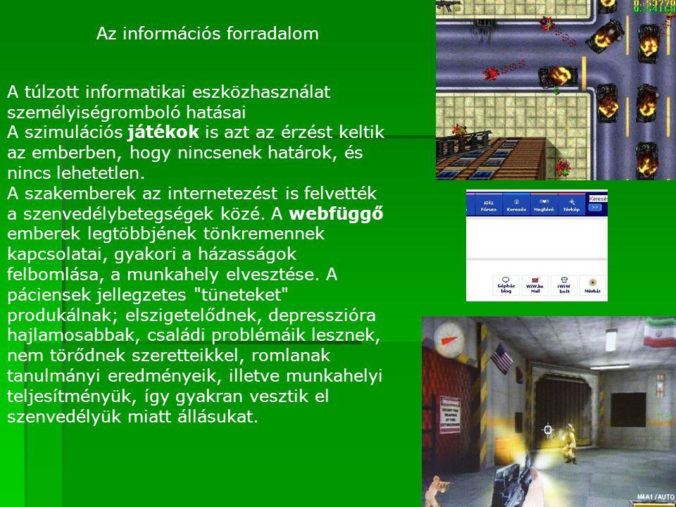 Az információs forradalom A túlzott informatikai eszközhasználat személyiségromboló hatásai A szimulációs játékok is azt az érzést keltik az emberben,