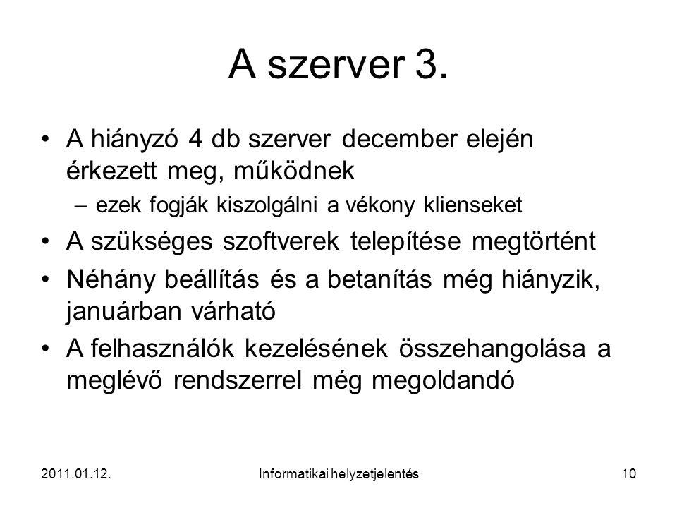 2011.01.12.Informatikai helyzetjelentés10 A szerver 3. •A hiányzó 4 db szerver december elején érkezett meg, működnek –ezek fogják kiszolgálni a vékon