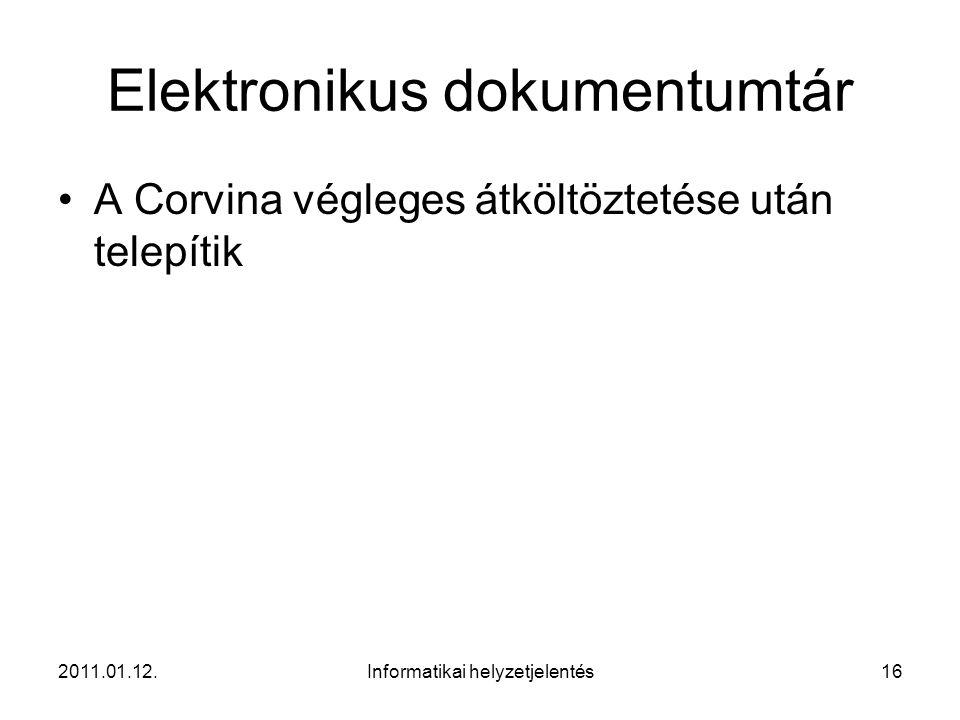 2011.01.12.Informatikai helyzetjelentés16 Elektronikus dokumentumtár •A Corvina végleges átköltöztetése után telepítik