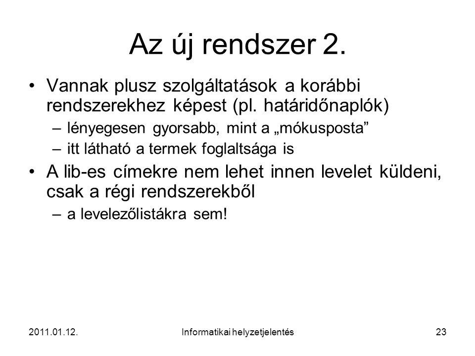 2011.01.12.Informatikai helyzetjelentés23 Az új rendszer 2. •Vannak plusz szolgáltatások a korábbi rendszerekhez képest (pl. határidőnaplók) –lényeges