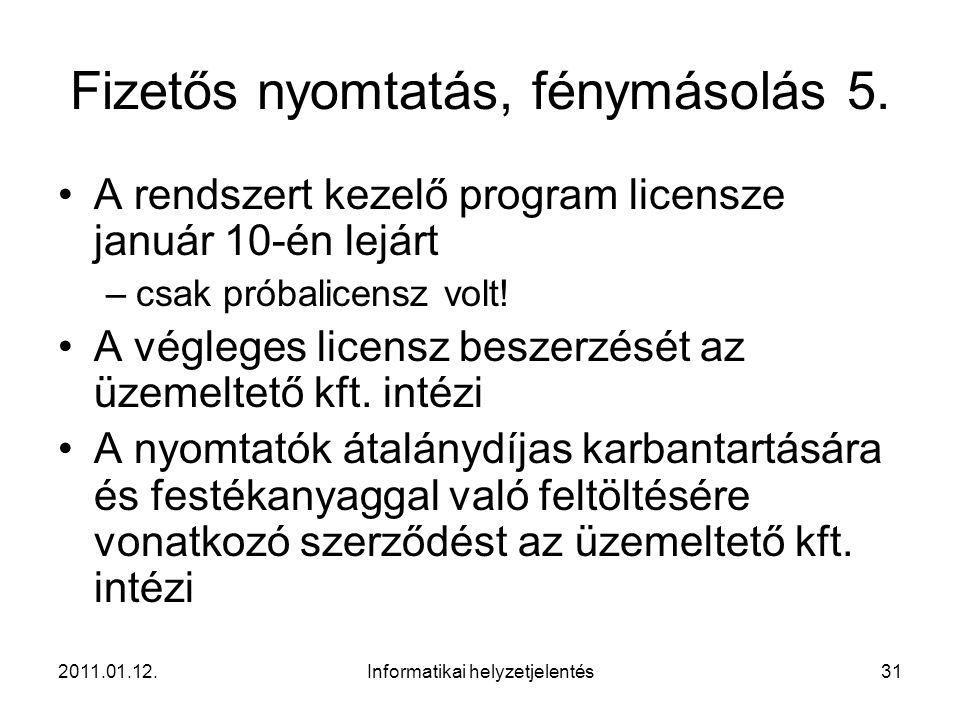 2011.01.12.Informatikai helyzetjelentés31 Fizetős nyomtatás, fénymásolás 5. •A rendszert kezelő program licensze január 10-én lejárt –csak próbalicens