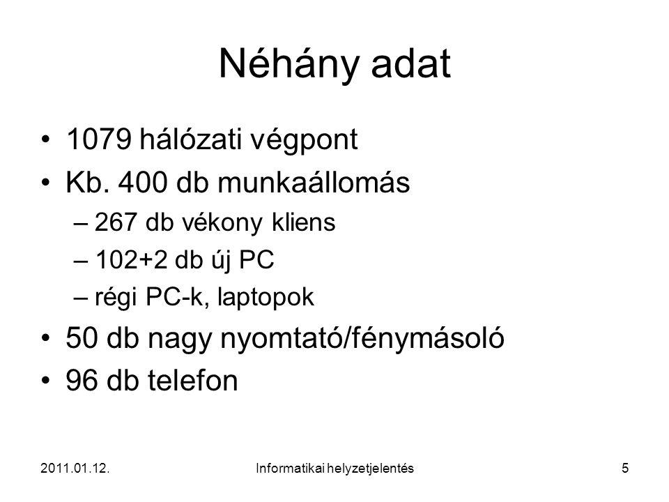 2011.01.12.Informatikai helyzetjelentés5 Néhány adat •1079 hálózati végpont •Kb. 400 db munkaállomás –267 db vékony kliens –102+2 db új PC –régi PC-k,