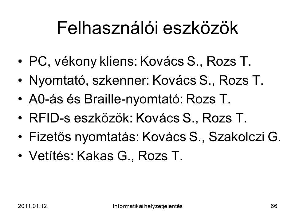 2011.01.12.Informatikai helyzetjelentés66 Felhasználói eszközök •PC, vékony kliens: Kovács S., Rozs T. •Nyomtató, szkenner: Kovács S., Rozs T. •A0-ás