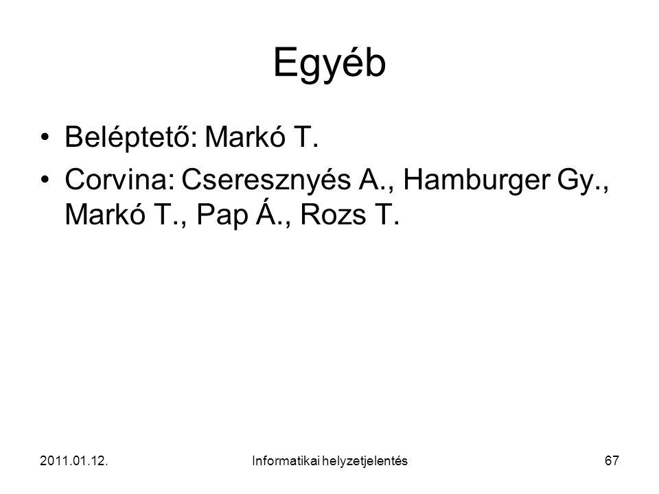 2011.01.12.Informatikai helyzetjelentés67 Egyéb •Beléptető: Markó T.