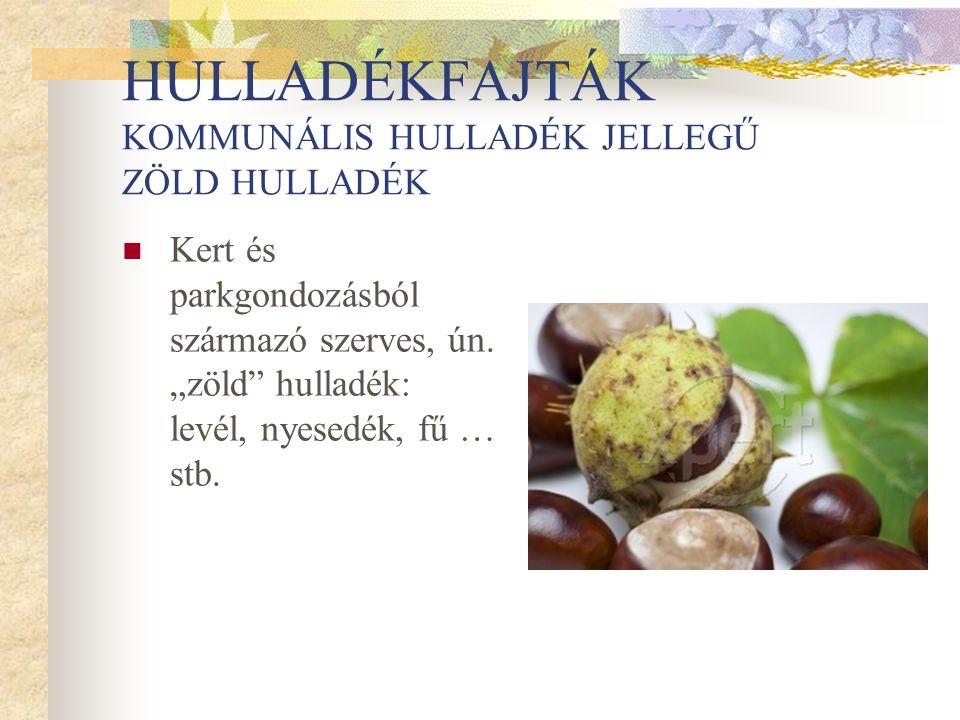 HULLADÉKFAJTÁK SPECIÁLIS KEZELÉST IGÉNYLŐ KOMMUNÁLIS JELLEGŰ HULLADÉK  Élelmiszer hulladék (71/2003.