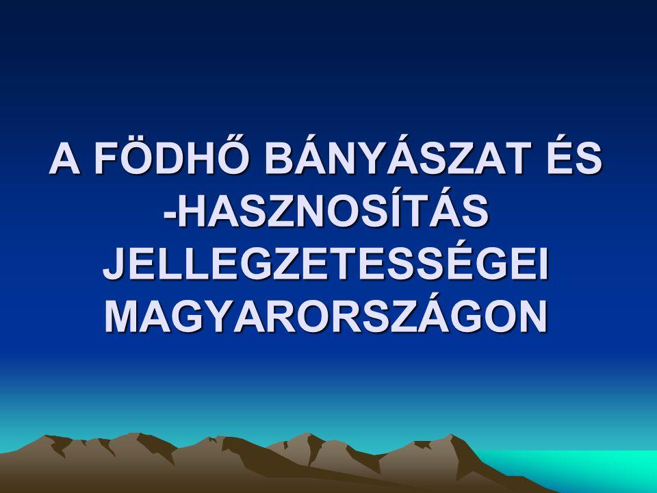 A FÖDHŐ BÁNYÁSZAT ÉS -HASZNOSÍTÁS JELLEGZETESSÉGEI MAGYARORSZÁGON