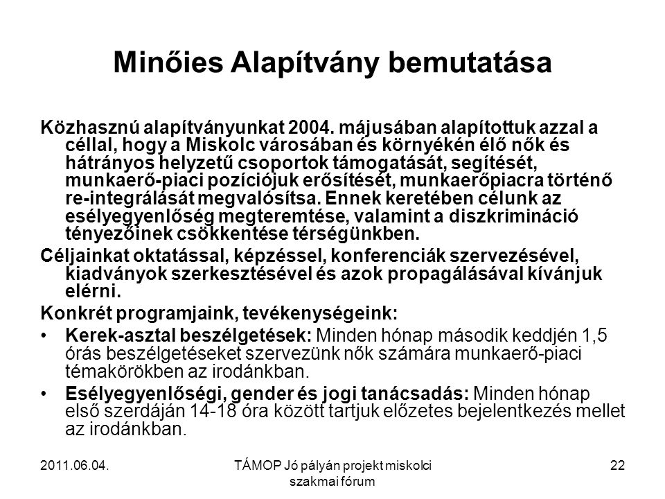 2011.06.04.TÁMOP Jó pályán projekt miskolci szakmai fórum 22 Minőies Alapítvány bemutatása Közhasznú alapítványunkat 2004.
