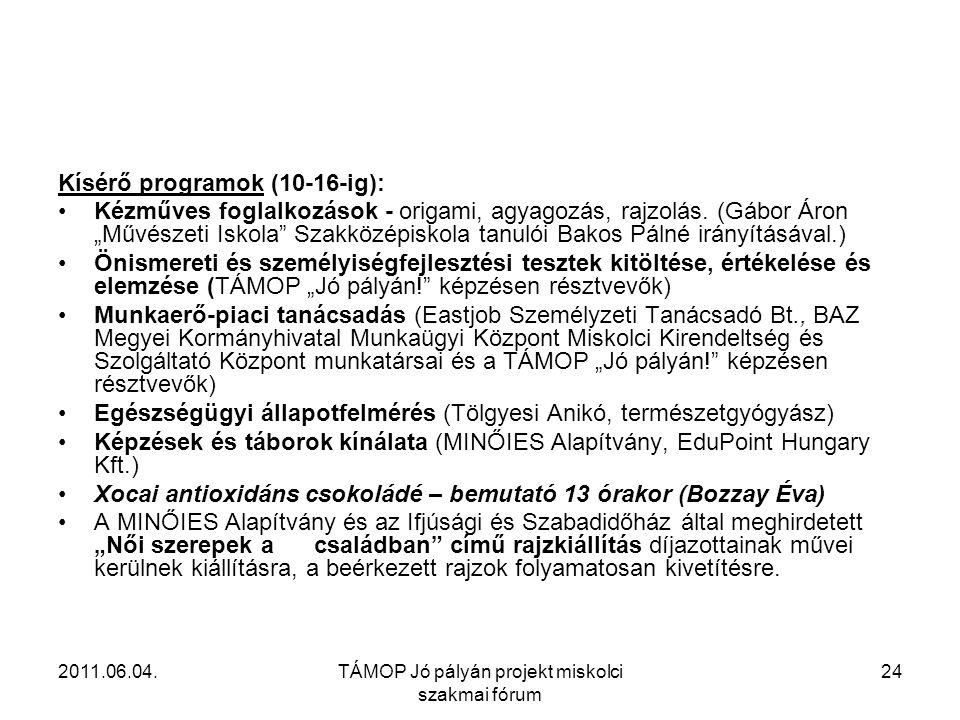 2011.06.04.TÁMOP Jó pályán projekt miskolci szakmai fórum 24 Kísérő programok (10-16-ig): •Kézműves foglalkozások - origami, agyagozás, rajzolás.