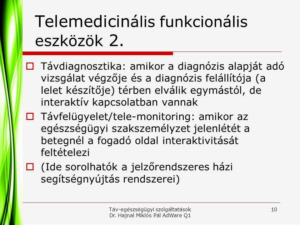 Telemedicin ális funkcionális eszközök 2.  Távdiagnosztika: amikor a diagnózis alapját adó vizsgálat végzője és a diagnózis felállítója (a lelet kész