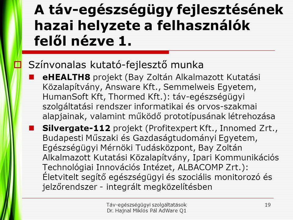 A táv-egészségügy fejlesztésének hazai helyzete a felhasználók felől nézve 1.  Színvonalas kutató-fejlesztő munka  eHEALTH8 projekt (Bay Zoltán Alka